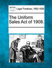 The Uniform Sales Act of 1908. by Gale, Making of Modern Law (Paperback / softback, 2011)