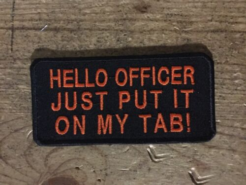Hello Officer Just Put It On My Tab embroidered biker patch motorcycle