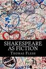 Shakespeare as Fiction: Four Shakespeare Plays Retold as Novels by Thomas Flesh (Paperback / softback, 2014)