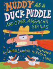 Muddy as a Duck Puddle and Other American Similes by Laurie Lawlor (Hardback, 2010)
