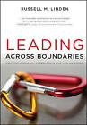 Leading Across Boundaries: Creating Collaborative Agencies in a Networked World by Russell M. Linden (Mixed media product, 2010)