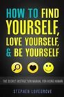 How to Find Yourself, Love Yourself, & Be Yourself  : The Secret Instruction Manual for Being Human by Stephen Lovegrove (Paperback / softback, 2015)