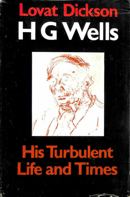 H. G. Wells: His Turbulent Life and Times by Dickson, Lovat