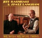 Jeff Barnhart & Spats Langham-we Wish We Were Twins CD