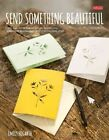 Send Something Beautiful: Fold, Pull, Print, Cut, and Turn Paper Into Collectible Keepsakes and Memorable Mail by Lynn Hatzius, Emily Hogarth (Paperback, 2014)