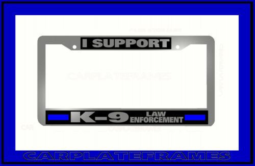 CHROME PLASTIC I SUPPORT K-9 LAW ENFORCEMENT THIN BLUE LINE License Plate Frame