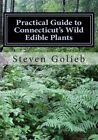 Practical Guide to Connecticut's Wild Edible Plants: A Survival Guide by Steven C Golieb (Paperback / softback, 2014)