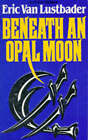 Beneath an Opal Moon by Eric van Lustbader (Paperback, 1983)
