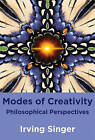 Modes of Creativity: Philosophical Perspectives by Irving Singer (Hardback, 2010)