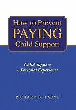 How to Prevent Paying Child Support: Child Support a Personal Experien-ExLibrary