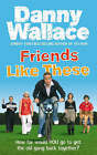 Friends Like These by Danny Wallace (Paperback, 2008)