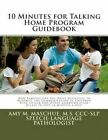 10 Minutes for Talking Home Program Guidebook: How Families Can Use Daily Activities to Maximize the Communication of Children with Autism and Other Communication Delays in Just 10 Minutes a Day! by Amy M Maschue (Paperback / softback, 2012)