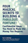 Four Magical Secrets to Building a Fabulous Fortune! by T J Rohleder (Paperback / softback, 2008)