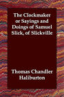 The Clockmaker or Sayings and Doings of Samuel Slick, of Slickville by Thomas Chandler Haliburton (Paperback / softback, 2006)
