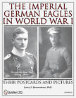 The Imperial German Eagles in World War I: Their Postcards and Pictures: v. 3: Their Postcards and Pictures by Lance J. Bronnenkant (Hardback, 2011)