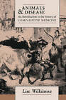 Animals and Disease: An Introduction to the History of Comparative Medicine by Lise Wilkinson (Paperback, 2005)