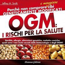 OGM. I rischi per la salute - Jeffrey M. Smith,  2012,  Arianna Editrice