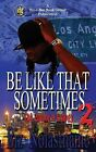 Be Like That Sometimes Part Two: Sometimes It Is What It Is by MR Biz Nolastname (Paperback / softback, 2014)