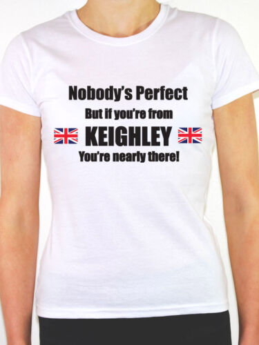 NOBODY/'S PERFECT BUT IF YOU/'RE FROM KEIGHLEY Yorkshire Themed Women/'s T-Shirt