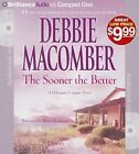 The Sooner the Better by Debbie Macomber (CD-Audio, 2013)