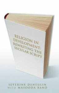 Religion in Development: Rewriting the Secular Script, Bano, Masooda,Deneulin, S