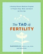 The Tao of Fertility : A Healing Chinese Medicine Program to Prepare Body,...