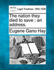 The Nation They Died to Save: An Address. by Eugene Gano Hay (Paperback / softback, 2010)