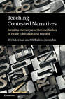Teaching Contested Narratives: Identity, Memory and Reconciliation in Peace Education and Beyond by Michalinos Zembylas, Zvi Bekerman (Hardback, 2011)