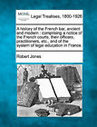 A History of the French Bar, Ancient and Modern: Comprising a Notice of the French Courts, Their Officers, Practitioners, Etc., and of the System of Legal Education in France. by Robert Jones (Paperback / softback, 2010)