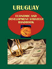Uruguay Economic and Development Strategy Handbook Volume 1 Economic Development Assistance Strategy and Programs by International Business Publications, USA (Paperback / softback, 2010)