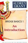 Bridge Basics 1: An Introduction by Audrey Grant (Paperback / softback)
