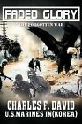 Faded Glory: The Forgotten War by Charles F David (Paperback / softback, 2012)
