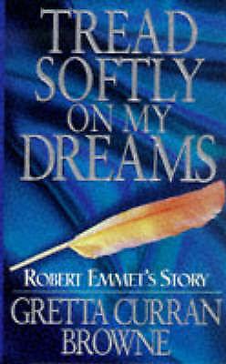 Tread Softly on My Dreams: Robert Emmet's Story-ExLibrary