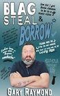 Blag Steal & Borrow by Gary Raymond (Paperback, 2016)