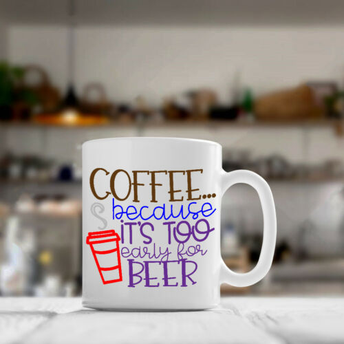 Coffee Because It/'s Too Early For Beer Coffee Cup Mug novelty funny java