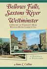Bellows Falls, Saxtons River and Westminster: A History of Vermont's Most Beloved River Communities by Anne L Collins (Paperback / softback, 2007)
