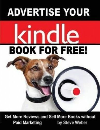 Advertise Your Kindle Book for Free! Get More Reviews Sell Mo by Weber, Steve