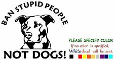 Vinyl Decal Sticker - Pitbull Ban Stupid People Dog Car Truck Window Fun 10""