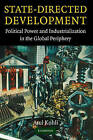 State-Directed Development: Political Power and Industrialization in the Global Periphery by Atul Kohli (Hardback, 2004)