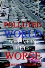 This Polluted World We Live in Gets Worse 9781418454180 by Andrew D. Anderson