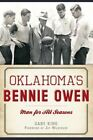 Oklahoma's Bennie Owen:: Man for All Seasons by Gary King (Paperback / softback, 2015)