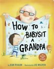 How to Babysit a Grandpa Board book by Jean Reagan.