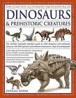 The Complete Illustrated Encyclopedia of Dinosaurs & Prehistoric Creatures: The Ultimate Illustrated Reference Guide to 1000 Dinosaurs and Prehistoric Creatures, with 2000 Specially Commissioned Artworks, Maps and Photographs by Dougal Dixon (Paperback, 2014)