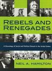 Rebels and Renegades: A Chronology of Social and Political Dissent in the United States by Neil A. Hamilton (Paperback, 2014)
