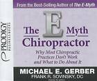 The E-Myth Chiropractor: Why Most Chiropractic Practices Don't Work and What to Do about It by Frank R Sovinsky, Michael E Gerber (CD-Audio, 2012)