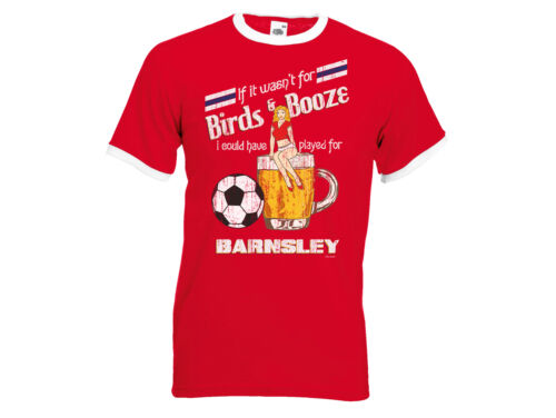 Played For BARNSLEY Mens Football T-Shirt If It Wasn`t For Birds /& Booze.