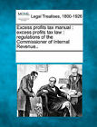 Excess Profits Tax Manual: Excess Profits Tax Law: Regulations of the Commissioner of Internal Revenue.. by Gale, Making of Modern Law (Paperback / softback, 2011)