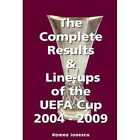 The Complete Results and Line-ups of the UEFA Cup 2004-2009 by Romeo Ionescu (Paperback, 2009)