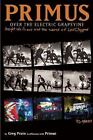 Primus - Over the Electric Grapevine : Insight into Primus and the World of les Claypool by A. Primus and Greg Prato (2014, Hardcover)