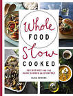 Whole Food Slow Cooked: 100 Recipes for the Slow-Cooker or Stovetop by Olivia Andrews (Paperback, 2015)